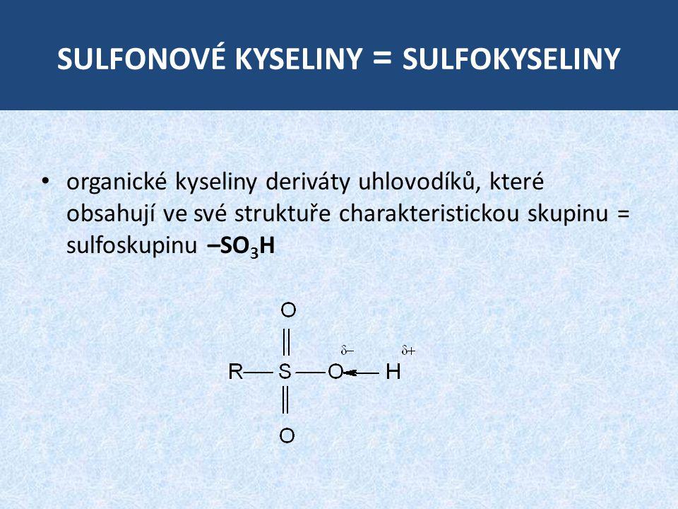 SULFONOVÉ KYSELINY = SULFOKYSELINY organické kyseliny deriváty uhlovodíků, které obsahují ve své struktuře charakteristickou skupinu = sulfoskupinu –SO 3 H