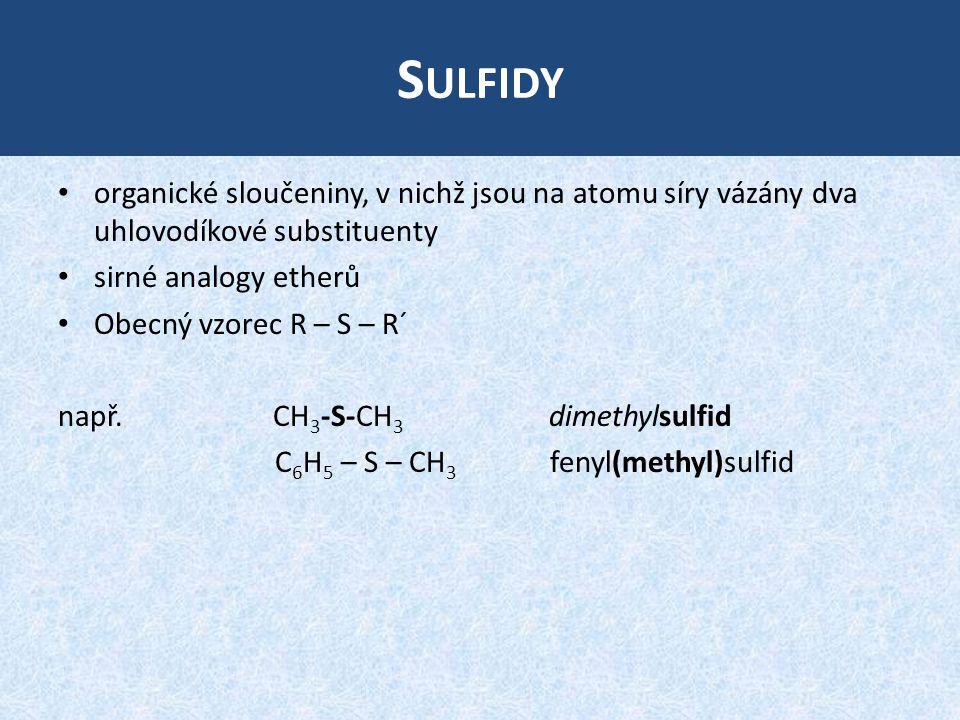 S ULFIDY organické sloučeniny, v nichž jsou na atomu síry vázány dva uhlovodíkové substituenty sirné analogy etherů Obecný vzorec R – S – R´ např.