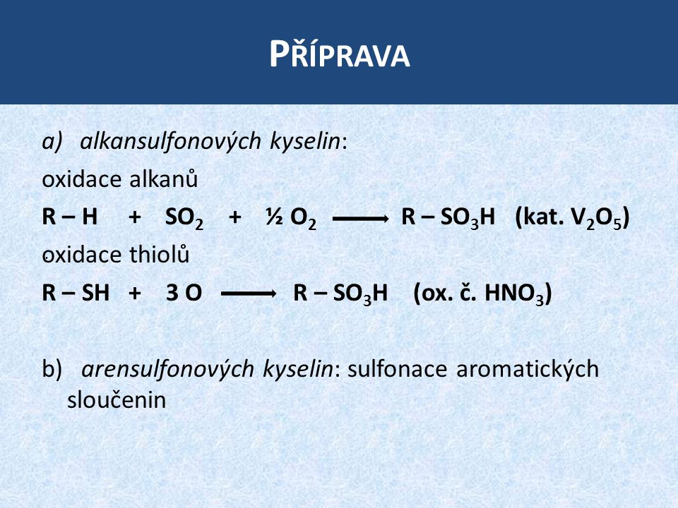 P ŘÍPRAVA a)alkansulfonových kyselin: oxidace alkanů R – H + SO 2 + ½ O 2 R – SO 3 H (kat.