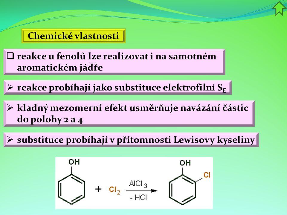Chemické vlastnosti  reakce u fenolů lze realizovat i na samotném aromatickém jádře  reakce probíhají jako substituce elektrofilní S E  substituce