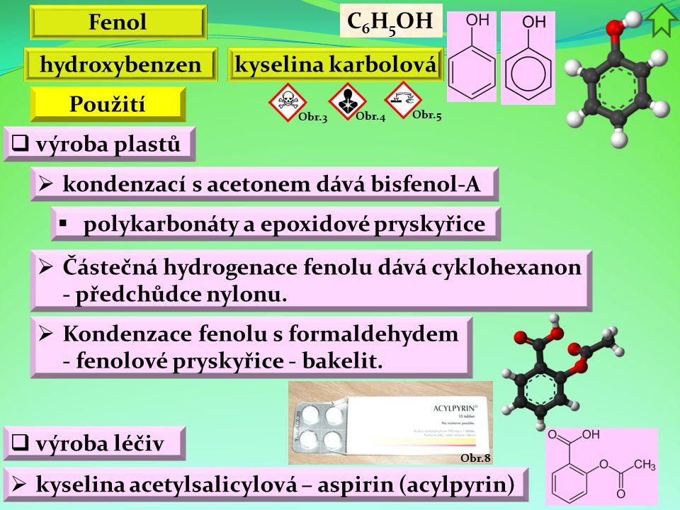 Obr.8 Fenol  kondenzací s acetonem dává bisfenol-A  výroba plastů  polykarbonáty a epoxidové pryskyřice C 6 H 5 OH hydroxybenzen kyselina karbolová