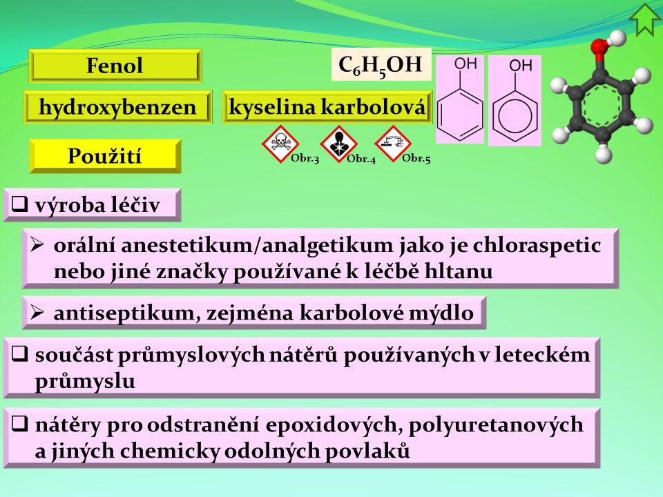 Fenol  antiseptikum, zejména karbolové mýdlo  součást průmyslových nátěrů používaných v leteckém průmyslu C 6 H 5 OH hydroxybenzen kyselina karbolov