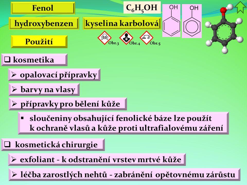 Fenol  barvy na vlasy  přípravky pro bělení kůže C 6 H 5 OH hydroxybenzen kyselina karbolová  kosmetika  exfoliant - k odstranění vrstev mrtvé kůž