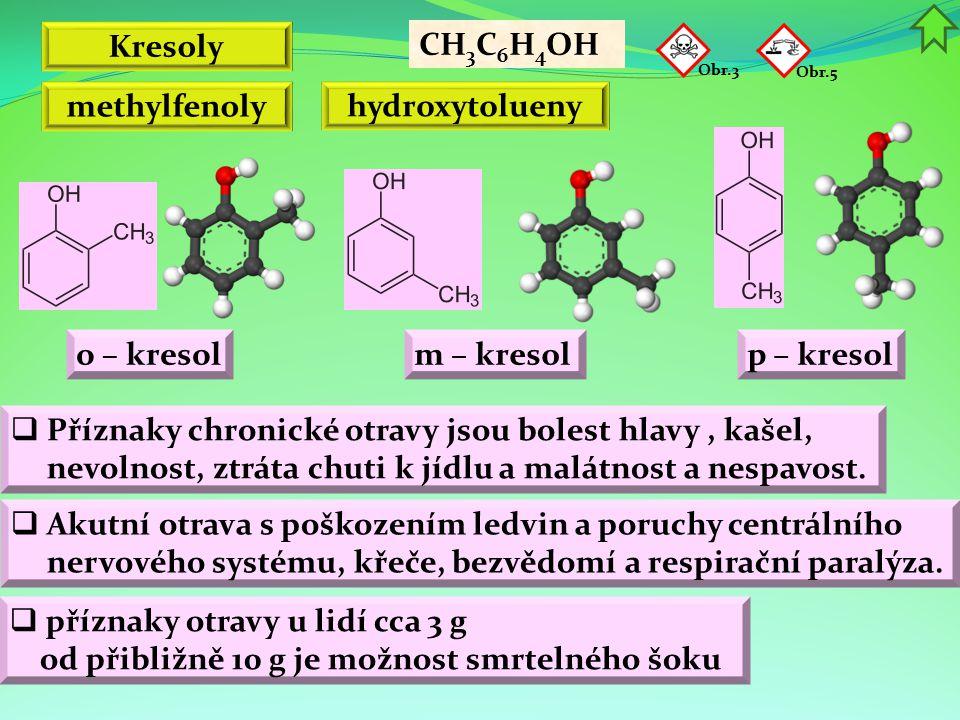Kresoly CH 3 C 6 H 4 OH methylfenoly hydroxytolueny Obr.5  Příznaky chronické otravy jsou bolest hlavy, kašel, nevolnost, ztráta chuti k jídlu a malá