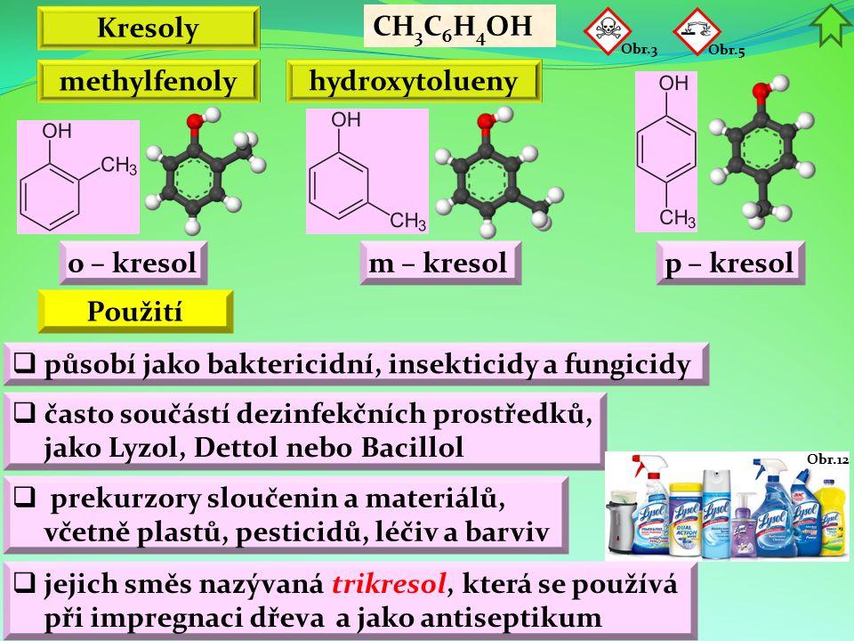 Kresoly o – kresol CH 3 C 6 H 4 OH methylfenoly hydroxytolueny Obr.5 m – kresolp – kresol  působí jako baktericidní, insekticidy a fungicidy  často