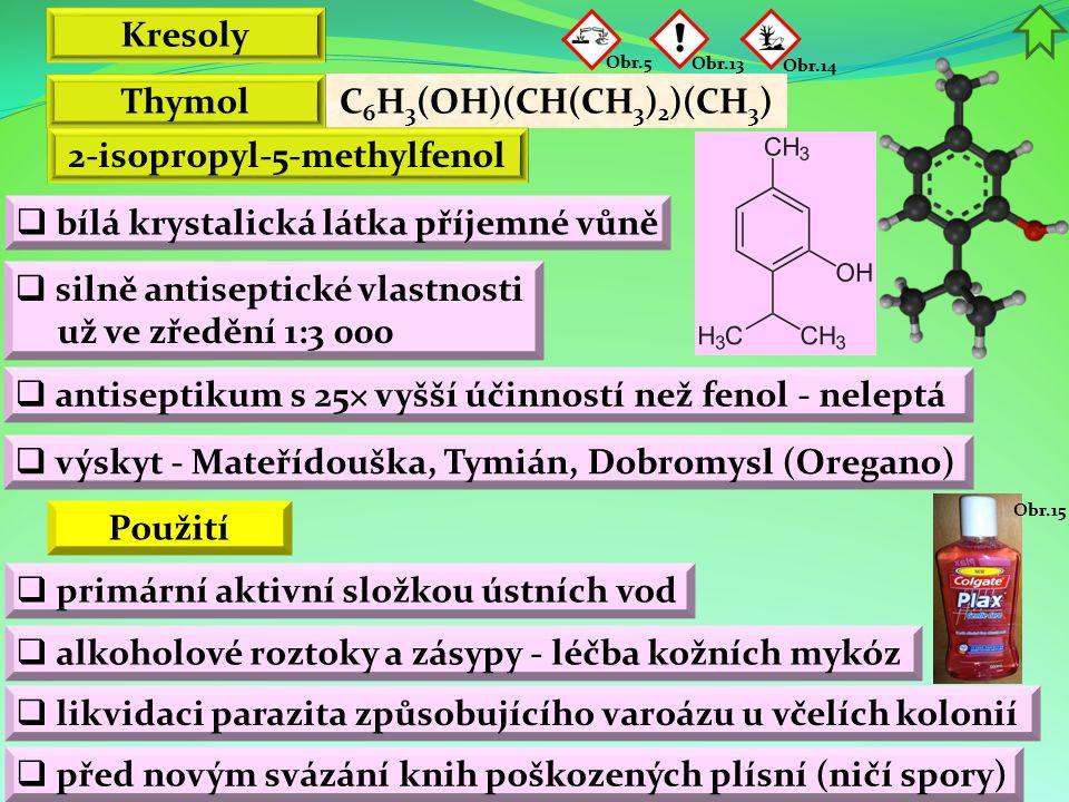 Kresoly C 6 H 3 (OH)(CH(CH 3 ) 2 )(CH 3 ) Thymol 2-isopropyl-5-methylfenol  bílá krystalická látka příjemné vůně  silně antiseptické vlastnosti už v