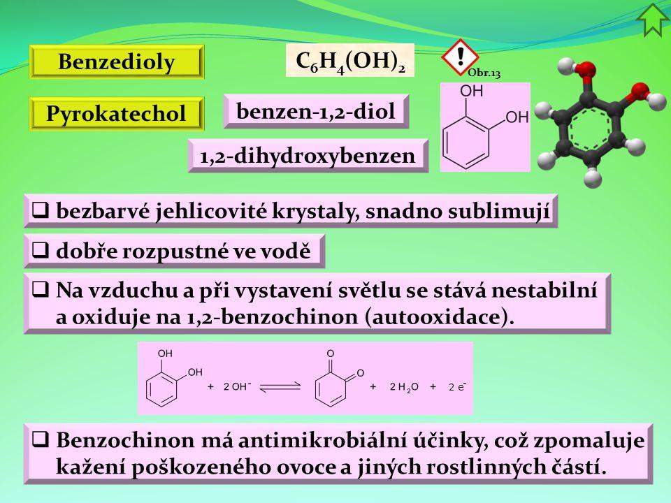 Benzedioly  bezbarvé jehlicovité krystaly, snadno sublimují C 6 H 4 (OH) 2 benzen-1,2-diol 1,2-dihydroxybenzen Obr.13 Pyrokatechol  dobře rozpustné
