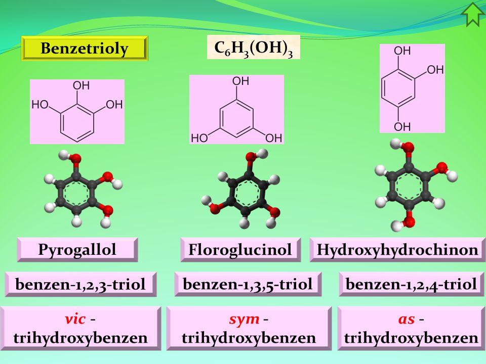 Benzetrioly Pyrogallol C 6 H 3 (OH) 3 FloroglucinolHydroxyhydrochinon benzen-1,3,5-triolbenzen-1,2,4-triol benzen-1,2,3-triol sym - trihydroxybenzen a