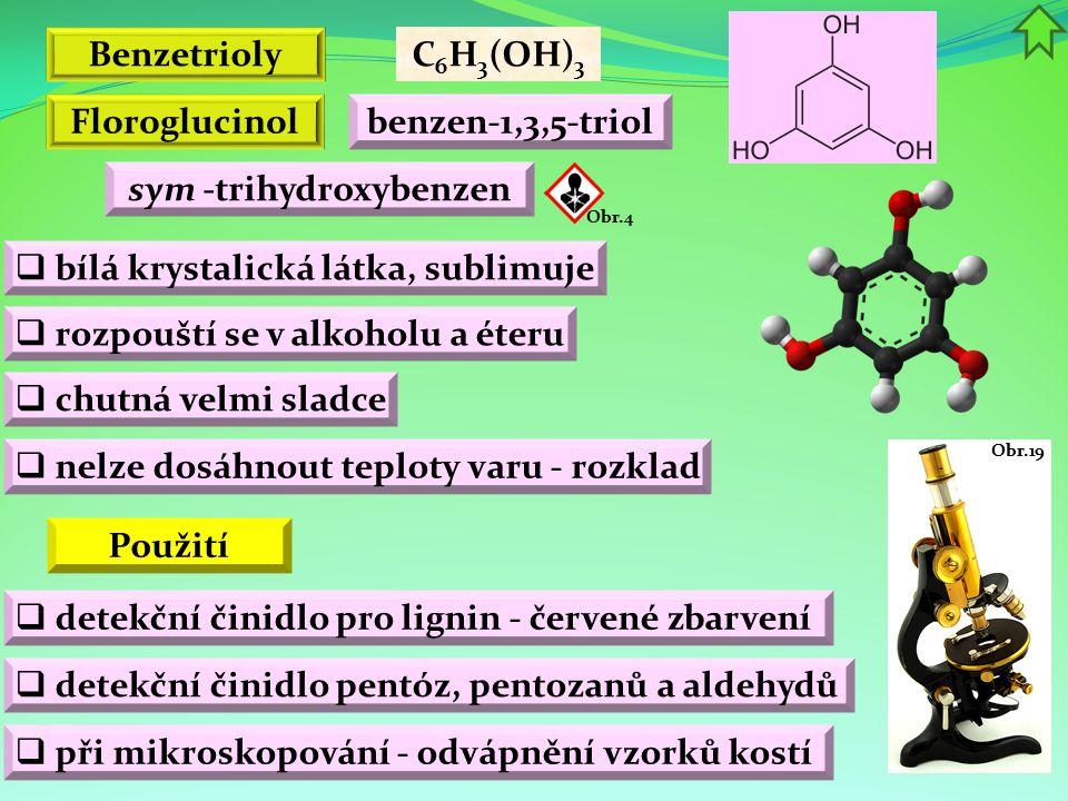 Benzetrioly C 6 H 3 (OH) 3 benzen-1,3,5-triol sym -trihydroxybenzen Floroglucinol  bílá krystalická látka, sublimuje  chutná velmi sladce  rozpoušt