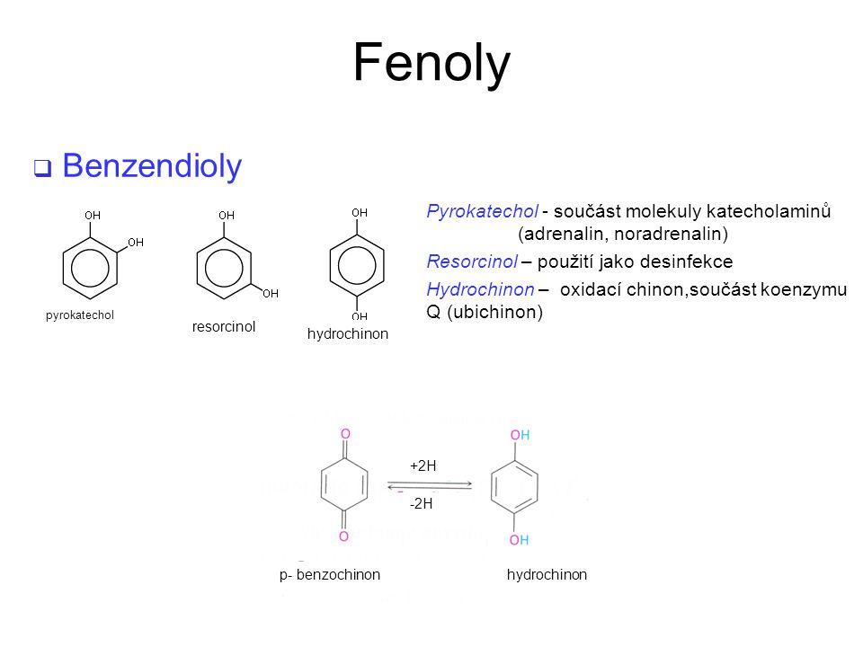  Benzendioly Pyrokatechol - součást molekuly katecholaminů (adrenalin, noradrenalin) Resorcinol – použití jako desinfekce Hydrochinon – oxidací chinon,součást koenzymu Q (ubichinon) Fenoly pyrokatechol hydrochinon resorcinol p- benzochinon hydrochinon +2H -2H