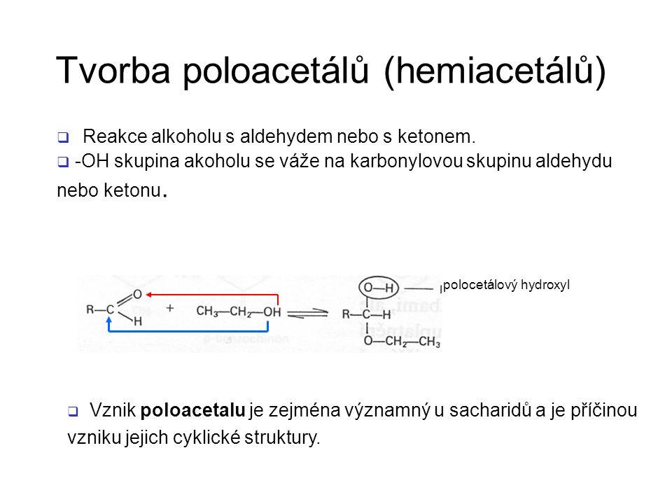 Tvorba poloacetálů (hemiacetálů)  Reakce alkoholu s aldehydem nebo s ketonem.  -OH skupina akoholu se váže na karbonylovou skupinu aldehydu nebo ket