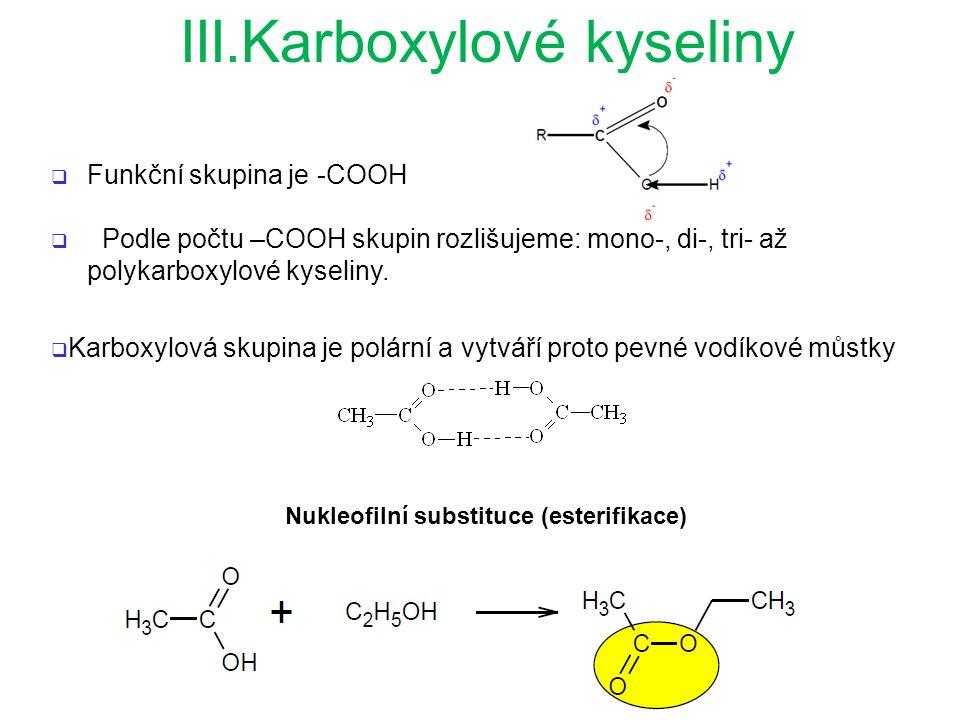  Funkční skupina je -COOH  Podle počtu –COOH skupin rozlišujeme: mono-, di-, tri- až polykarboxylové kyseliny.  Karboxylová skupina je polární a vy
