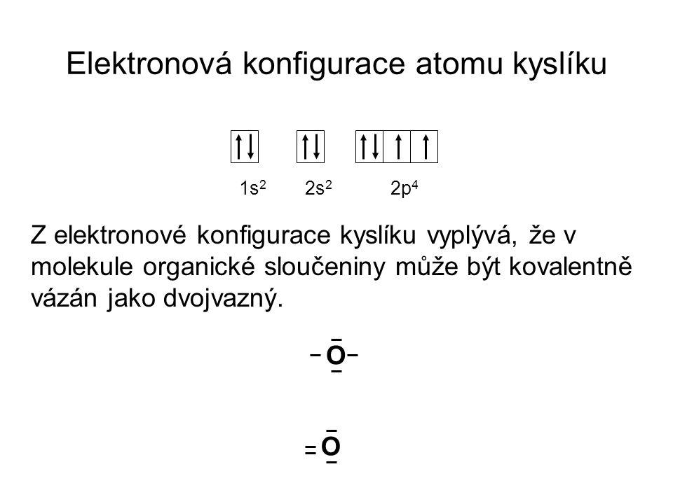 Elektronová konfigurace atomu kyslíku 1s 2 2s 2 2p 4 Z elektronové konfigurace kyslíku vyplývá, že v molekule organické sloučeniny může být kovalentně vázán jako dvojvazný.