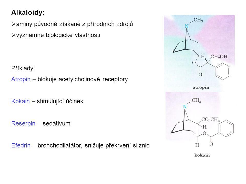 Alkaloidy:  aminy původně získané z přírodních zdrojů  významné biologické vlastnosti Příklady: Atropin – blokuje acetylcholinové receptory Kokain – stimulující účinek Reserpin – sedativum Efedrin – bronchodilatátor, snižuje překrvení sliznic
