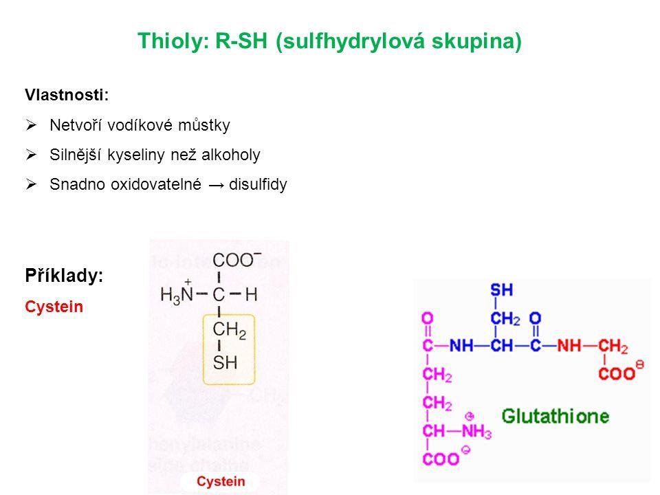 Thioly: R-SH (sulfhydrylová skupina) Vlastnosti:  Netvoří vodíkové můstky  Silnější kyseliny než alkoholy  Snadno oxidovatelné → disulfidy Příklady
