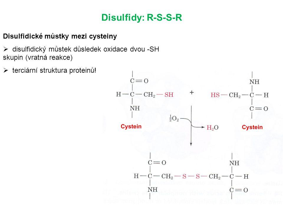 Disulfidy: R-S-S-R Disulfidické můstky mezi cysteiny  disulfidický můstek důsledek oxidace dvou -SH skupin (vratná reakce)  terciární struktura proteinů!