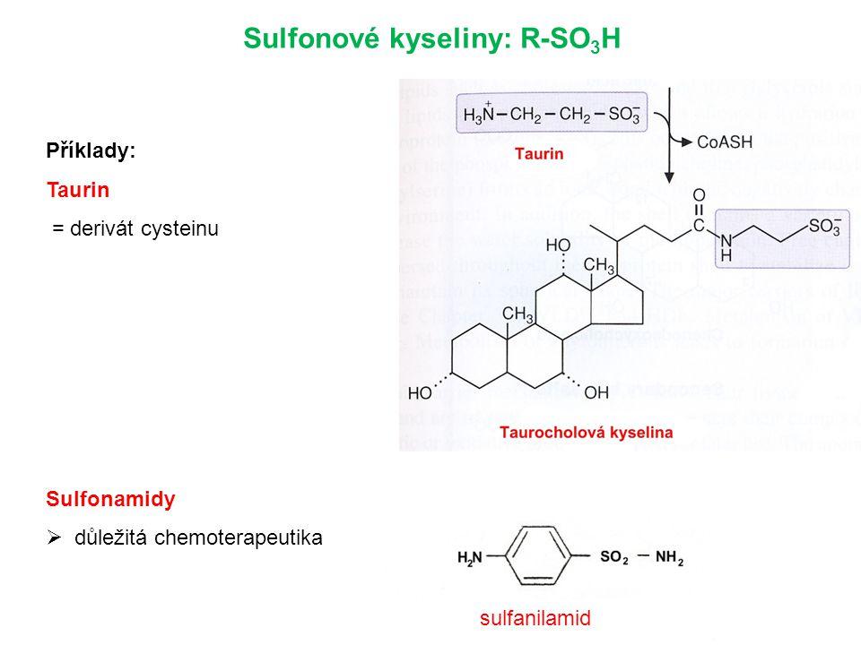 Sulfonové kyseliny: R-SO 3 H Příklady: Taurin = derivát cysteinu Sulfonamidy  důležitá chemoterapeutika sulfanilamid