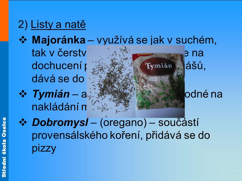 Střední škola Oselce 2) Listy a natě  Majoránka – využívá se jak v suchém, tak v čerstvém stavu.