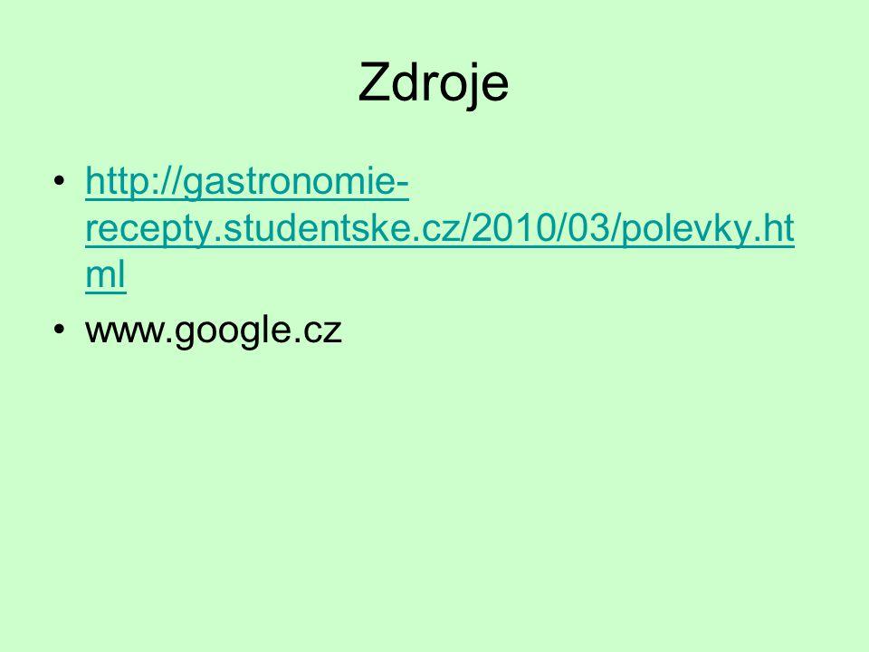Zdroje http://gastronomie- recepty.studentske.cz/2010/03/polevky.ht mlhttp://gastronomie- recepty.studentske.cz/2010/03/polevky.ht ml www.google.cz