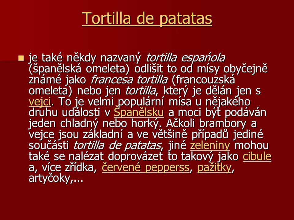 Tortilla de patatas Tortilla de patatas je také někdy nazvaný tortilla espańola (španělská omeleta) odlišit to od mísy obyčejně známé jako francesa to