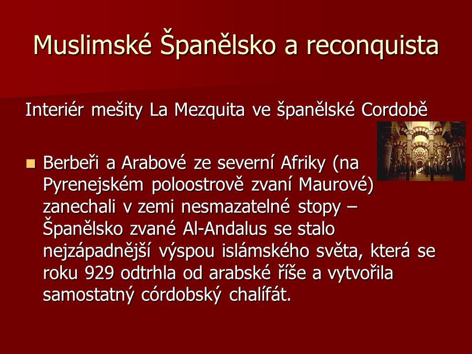 Muslimské Španělsko a reconquista Interiér mešity La Mezquita ve španělské Cordobě Berbeři a Arabové ze severní Afriky (na Pyrenejském poloostrově zva