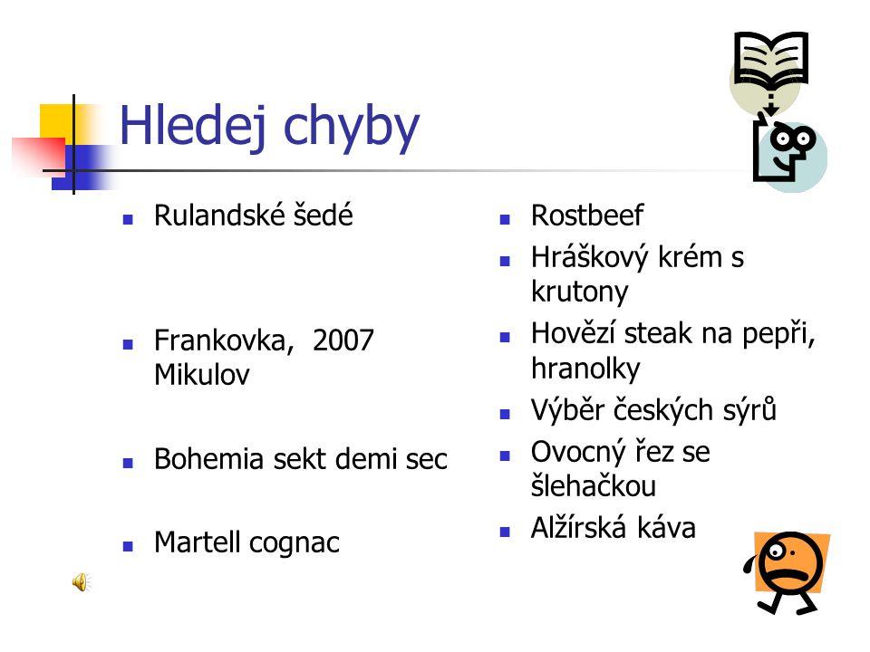 Sestava složitého menu II Aperitiv Bílé víno Červené víno Šumivé víno Digestiv Studený předkrm Teplý předkrm Hlavní chod Sýr Moučník Ovoce Káva