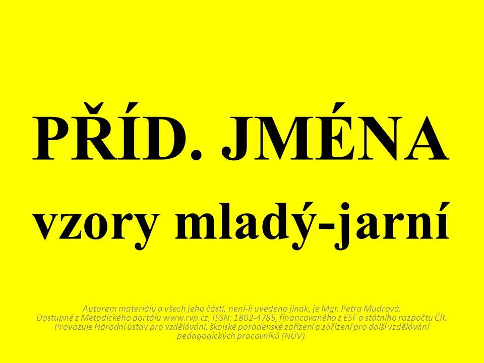 Autorem materiálu a všech jeho částí, není-li uvedeno jinak, je Mgr. Petra Mudrová. Dostupné z Metodického portálu www.rvp.cz, ISSN: 1802-4785, financ