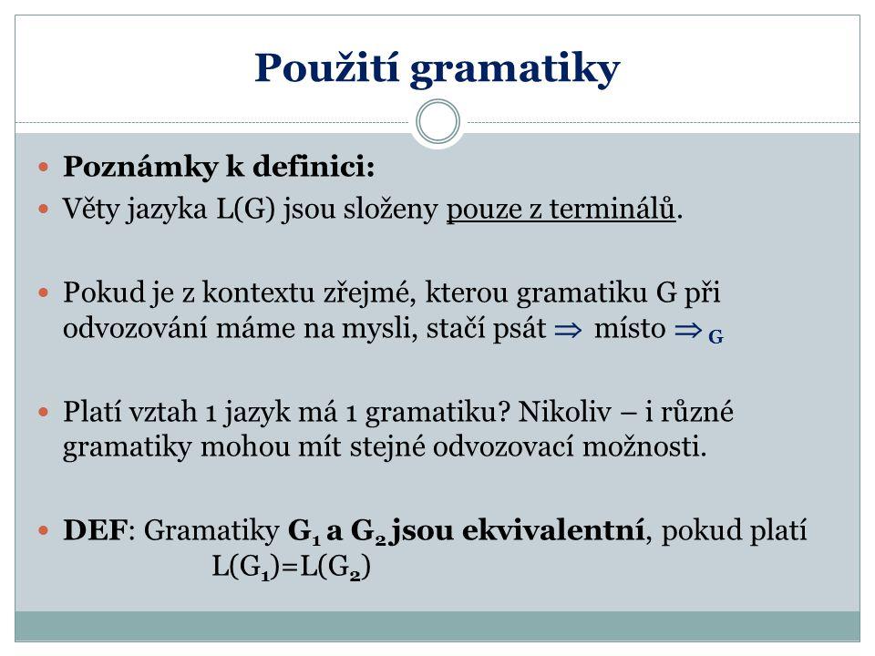 Použití gramatiky Poznámky k definici: Věty jazyka L(G) jsou složeny pouze z terminálů. Pokud je z kontextu zřejmé, kterou gramatiku G při odvozování