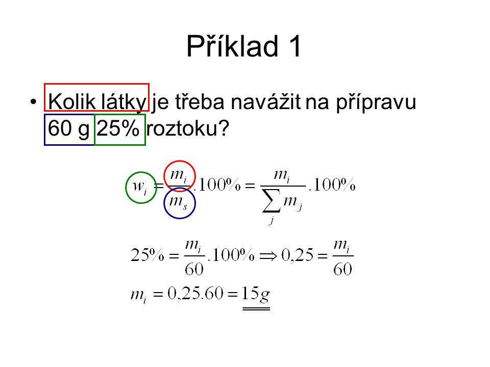 Příklad 1 Kolik látky je třeba navážit na přípravu 60 g 25% roztoku?
