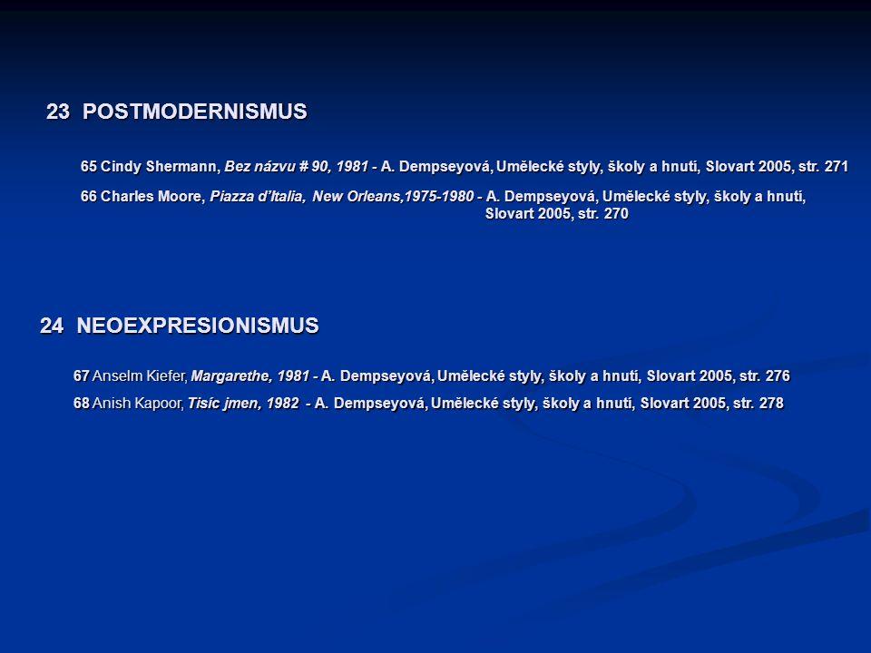 23 POSTMODERNISMUS 65 Cindy Shermann, Bez názvu # 90, 1981 - A. Dempseyová, Umělecké styly, školy a hnutí, Slovart 2005, str. 271 66 Charles Moore, Pi