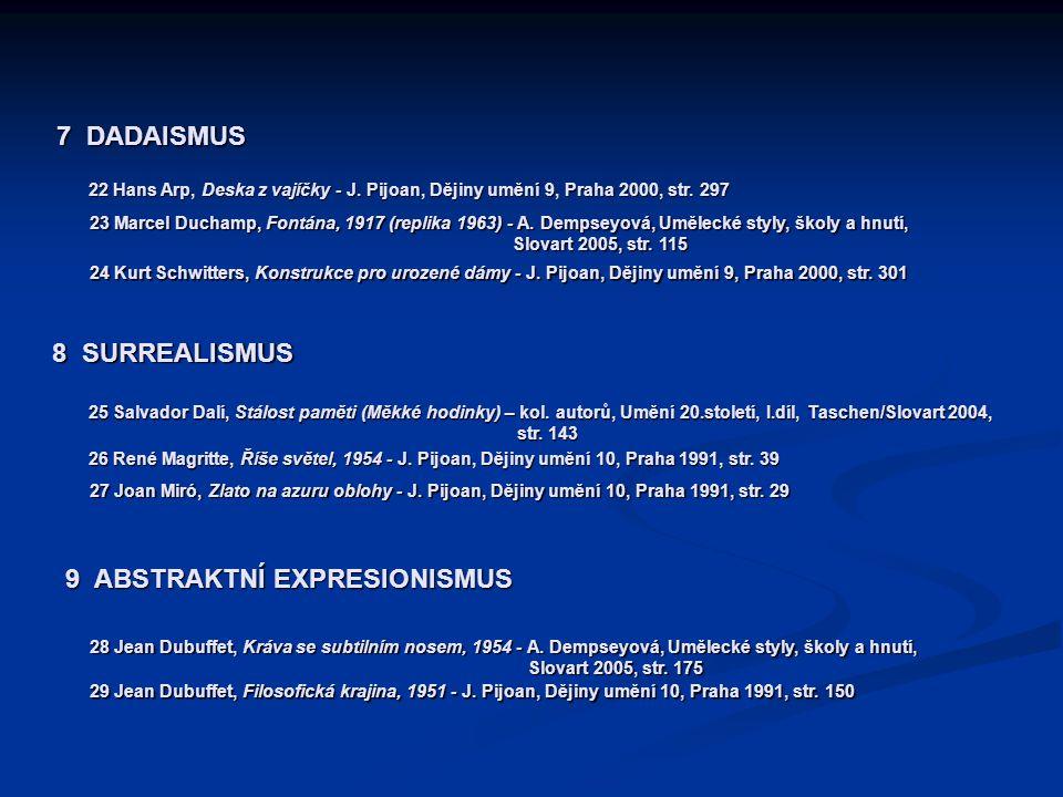 7 DADAISMUS 22 Hans Arp, Deska z vajíčky - J. Pijoan, Dějiny umění 9, Praha 2000, str. 297 23 Marcel Duchamp, Fontána, 1917 (replika 1963) - A. Dempse
