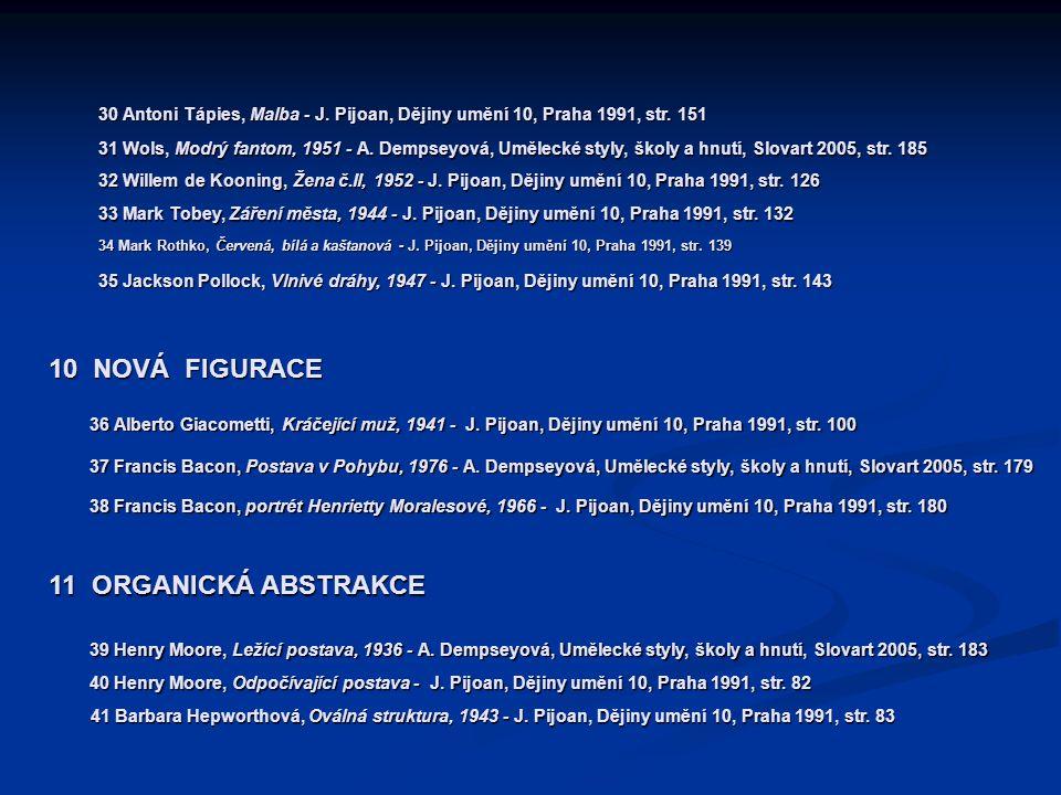 30 Antoni Tápies, Malba - J. Pijoan, Dějiny umění 10, Praha 1991, str. 151 31 Wols, Modrý fantom, 1951 - A. Dempseyová, Umělecké styly, školy a hnutí,