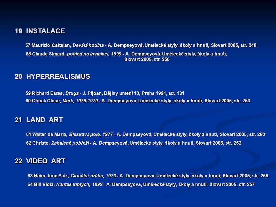 19 INSTALACE 57 Maurizio Cattelan, Devátá hodina - A. Dempseyová, Umělecké styly, školy a hnutí, Slovart 2005, str. 248 58 Claude Simard, pohled na in
