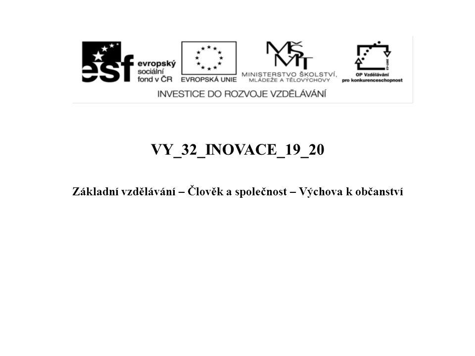 VY_32_INOVACE_19_20 Základní vzdělávání – Člověk a společnost – Výchova k občanství