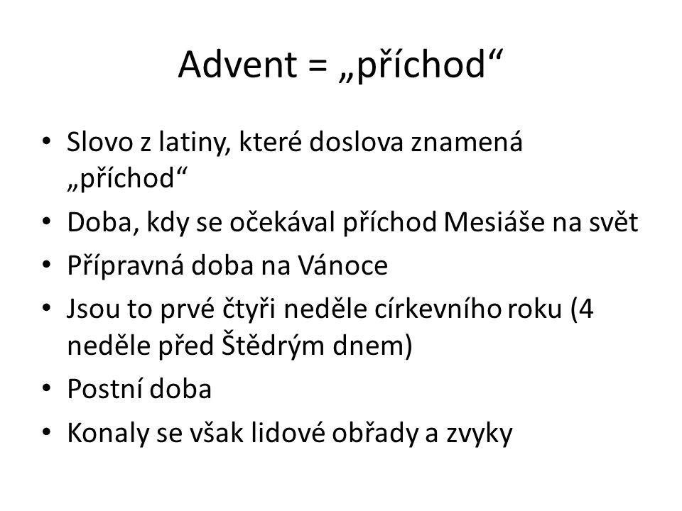 """Advent = """"příchod"""" Slovo z latiny, které doslova znamená """"příchod"""" Doba, kdy se očekával příchod Mesiáše na svět Přípravná doba na Vánoce Jsou to prvé"""