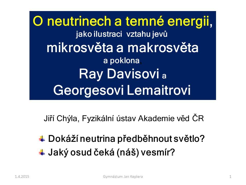 O neutrinech a temné energii, jako ilustraci vztahu jevů mikrosvěta a makrosvěta a poklona, Ray Davisovi a Georgesovi Lemaitrovi Jiří Chýla, Fyzikální