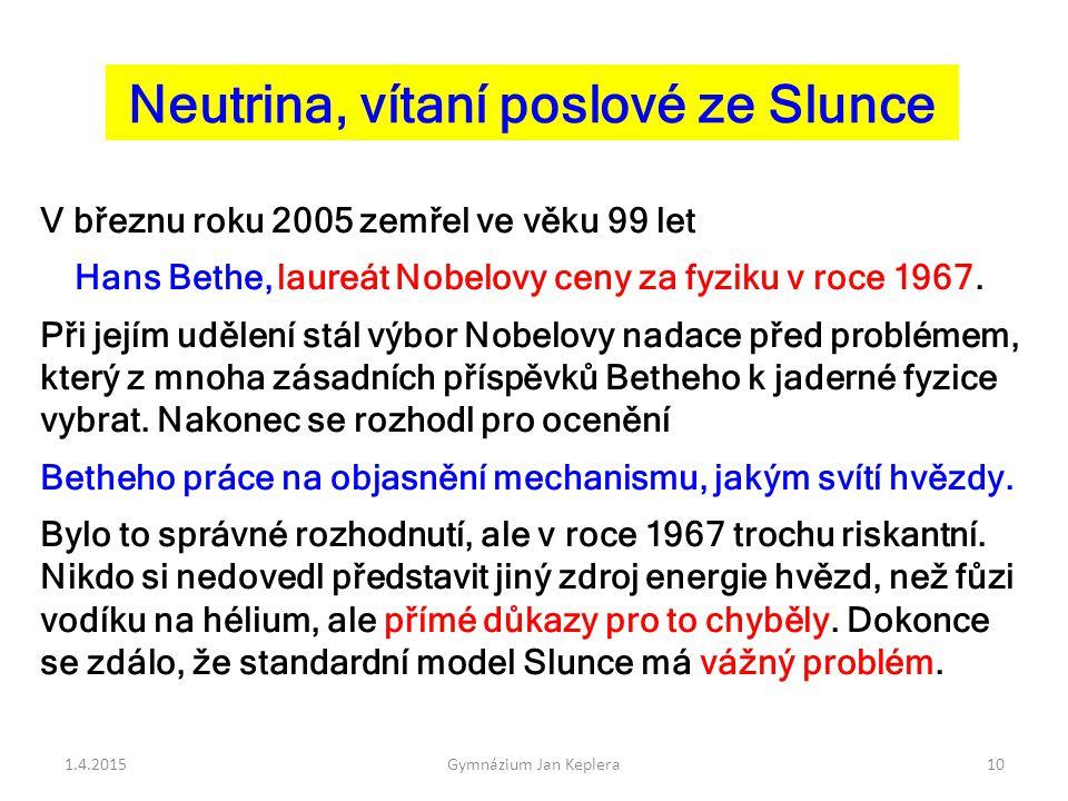 Neutrina, vítaní poslové ze Slunce V březnu roku 2005 zemřel ve věku 99 let Hans Bethe, laureát Nobelovy ceny za fyziku v roce 1967. Při jejím udělení
