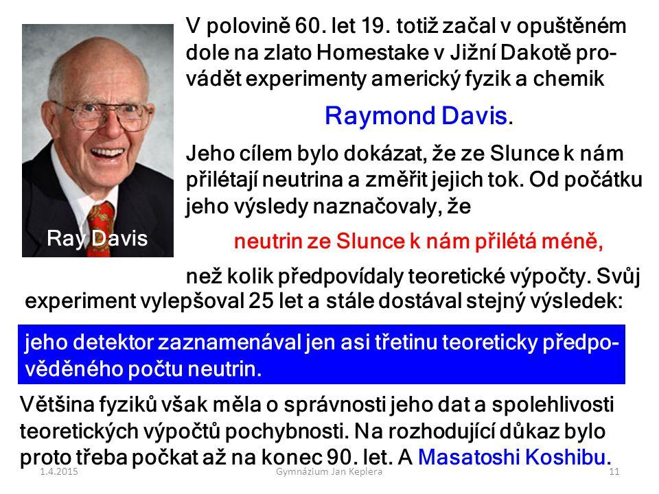 V polovině 60. let 19. totiž začal v opuštěném dole na zlato Homestake v Jižní Dakotě pro- vádět experimenty americký fyzik a chemik Raymond Davis. Je