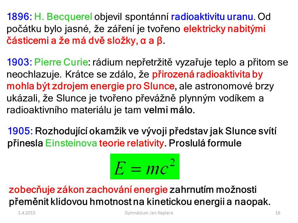 1896: H. Becquerel objevil spontánní radioaktivitu uranu. Od počátku bylo jasné, že záření je tvořeno elektricky nabitými částicemi a že má dvě složky