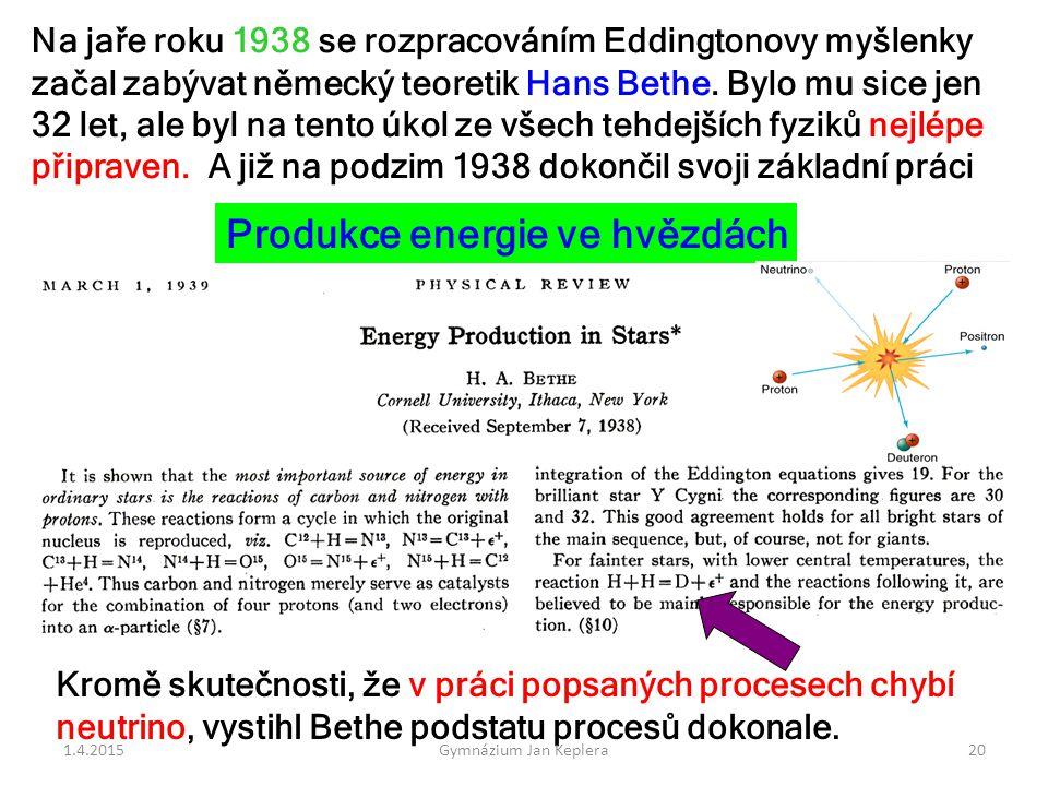 Produkce energie ve hvězdách Na jaře roku 1938 se rozpracováním Eddingtonovy myšlenky začal zabývat německý teoretik Hans Bethe. Bylo mu sice jen 32 l