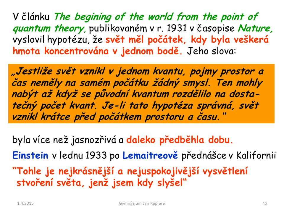 1.4.2015Gymnázium Jan Keplera45 V článku The begining of the world from the point of quantum theory, publikovaném v r. 1931 v časopise Nature, vyslovi
