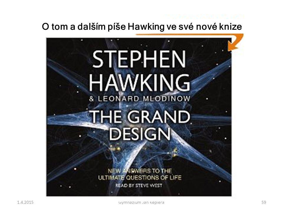 1.4.2015Gymnázium Jan Keplera59 O tom a dalším píše Hawking ve své nové knize