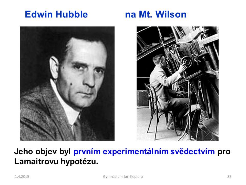 85 Edwin Hubble na Mt. Wilson Jeho objev byl prvním experimentálním svědectvím pro Lamaitrovu hypotézu. 1.4.2015Gymnázium Jan Keplera