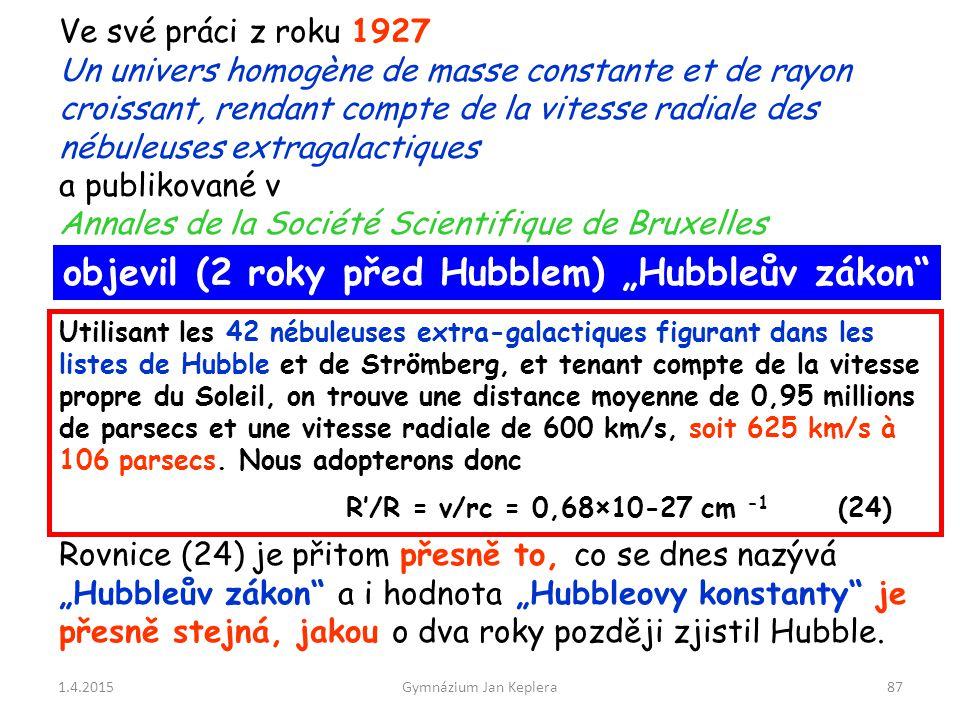 1.4.2015Gymnázium Jan Keplera87 Ve své práci z roku 1927 Un univers homogène de masse constante et de rayon croissant, rendant compte de la vitesse ra