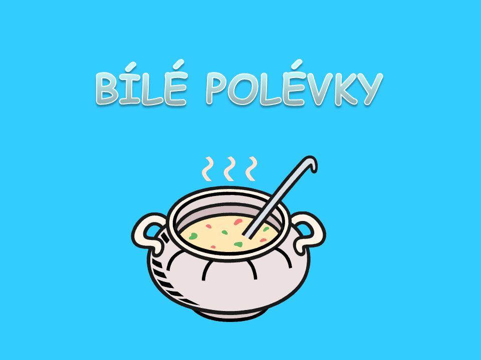 Definice Na přípravu bílých polévek používáme vývar B nebo vývary dle druhu polévky(rybí) Zahušťujeme a ochucujeme vhodným způsobem Ke zjemňování bílých polévek se používá smetana, máslo a žloutky