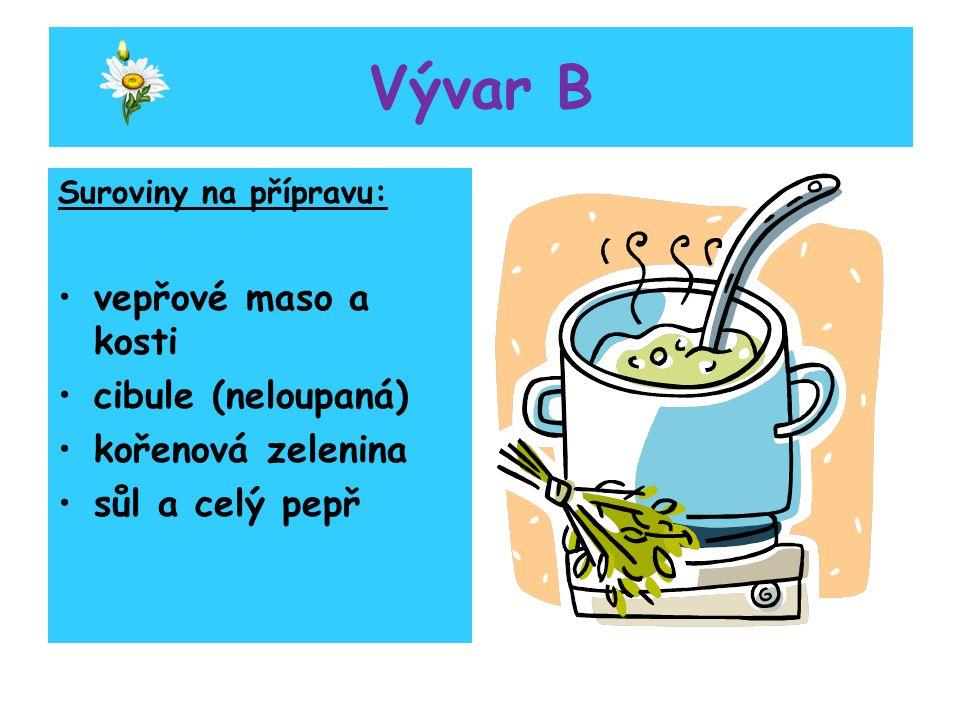 Vývar B Suroviny na přípravu: vepřové maso a kosti cibule (neloupaná) kořenová zelenina sůl a celý pepř