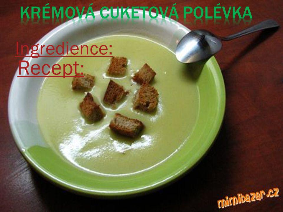Ingredience: Recept :