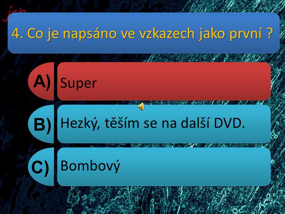 4. Co je napsáno ve vzkazech jako první A) B) C) Super Hezký, těším se na další DVD. Bombový