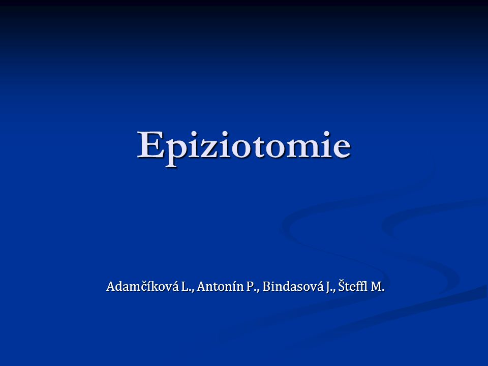 Epiziotomie Adamčíková L., Antonín P., Bindasová J., Šteffl M.