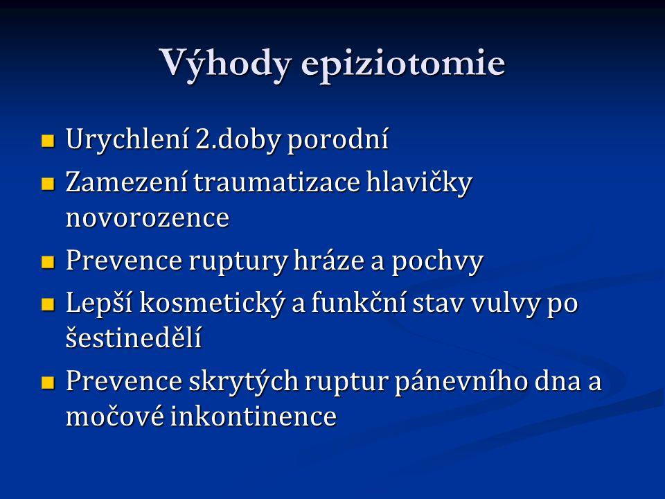 Výhody epiziotomie Urychlení 2.doby porodní Urychlení 2.doby porodní Zamezení traumatizace hlavičky novorozence Zamezení traumatizace hlavičky novoroz